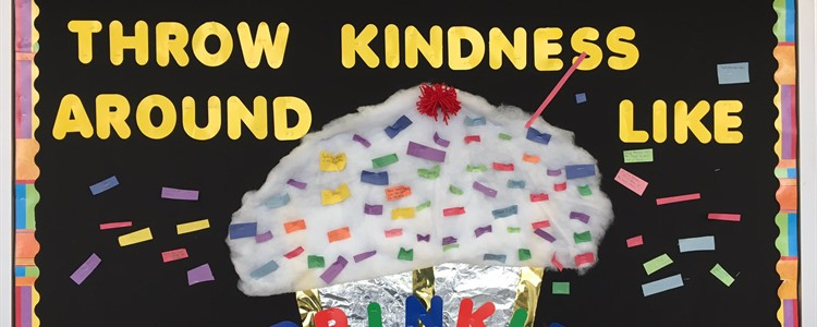Throw kindness around like sprinkles - good advice on the BCHS cafeteria bulletin board.